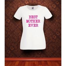 Дамска тениска с надпис Best Mother Ever