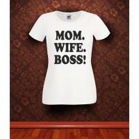 Дамска тениска с надпис Mom.Wife.Boss!