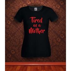 Дамска тениска с надпис Tired as a Mother